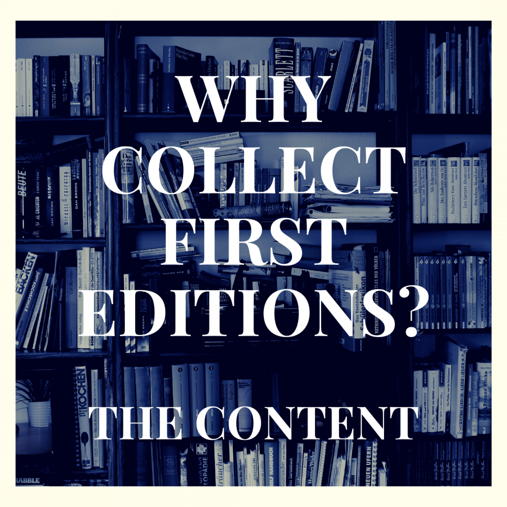 Why Collect First Editions? - The Content